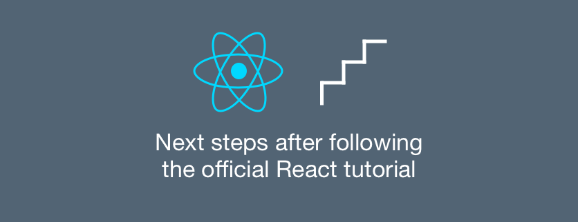 So you completed the official React tutorial  What's next